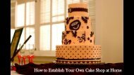 How to Establish Your Own Cake Shop at Home