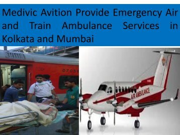 Medivic Avition Provide Emergency Air and Train Ambulance from Kolkata and mumbai