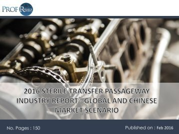 2016 STERILE TRANSFER PASSAGEWAY INDUSTRY REPORT - GLOBAL AND CHINESE MARKET SCENARIO