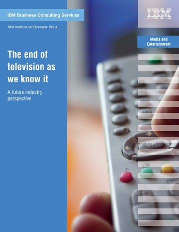 The end of television as we know it IBM Business Consulting Services