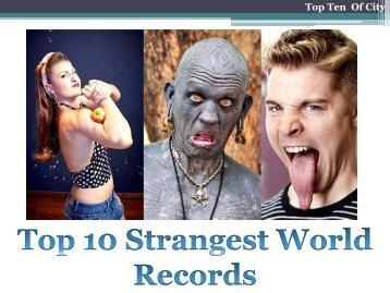 Top Ten Strangest World Record