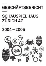geschäftsbericht — schauspielhaus zürich ag — 2004 – 2005
