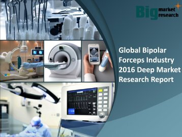 Global Bipolar Forceps Industry 2016 Report & Analysis
