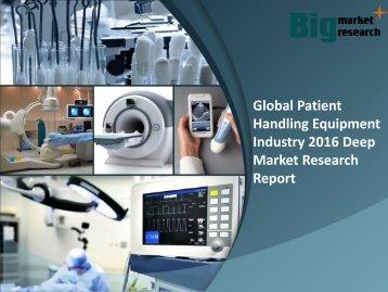 Global Patient Handling Equipment Industry 2016Strategies, Trends & Foreacast