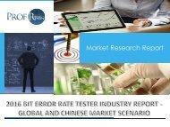 2016 BIT ERROR RATE TESTER INDUSTRY REPORT - GLOBAL AND CHINESE MARKET SCENARIO