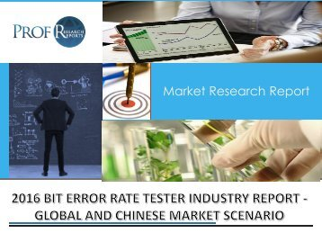 2016 BIT ERROR RATE TESTER INDUSTRY REPORT - GLOBAL AND CHINESE MARKET SCENARIO