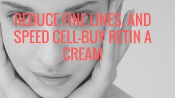 reduce fine lines, and speed cell-BUY RETIN A CREAM