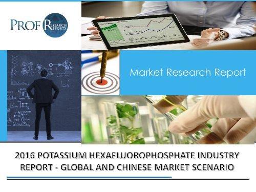 Potassium Hexafluorophosphate Industry, 2011-2021 Market Research