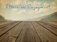 Return On Enjoyment