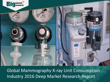 Mammography X-ray Unit Consumption Industry Size, Share, Trends & Opportunities 2016