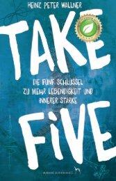 Take Five  - Die fünf Schlüssel zu mehr Lebendigkeit und innerer Stärke - Leseprobe ISBN 783950408324