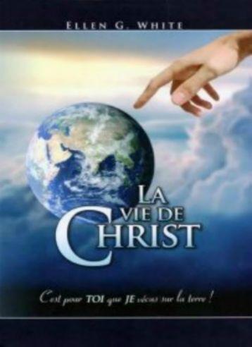 La Vie de Jesus Christ Complet par  Ellen White