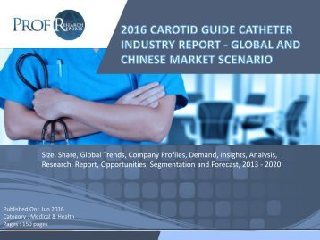 2016 CAROTID GUIDE CATHETER INDUSTRY REPORT - GLOBAL AND CHINESE MARKET SCENARIO