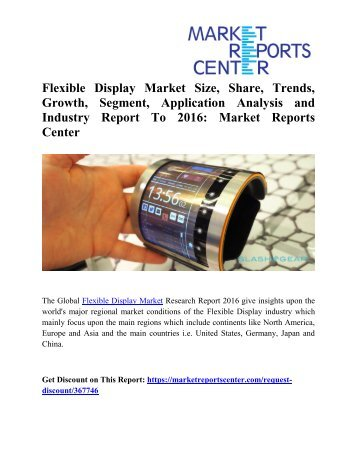 Flexible Display Market Size, Share, Trends, Growth, Segment, Application Analysis and Industry Report To 2016:Market Reports Center