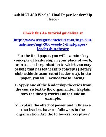 final paper mgt 380 I need a sample of a final paper for my ashford mgt 380 class: apply one of the leadership theories from the course text to the organization explain how the theory works and include an example.