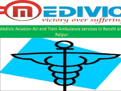 MEDIVIC AVIATION BEST MEDICAL AIR AND TRAIN AMBULANCE in Delhi and Guwahati (1)