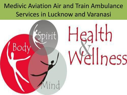 Now Medivic Aviation Air and Train Ambulance Services in Varanasi and Lucknow