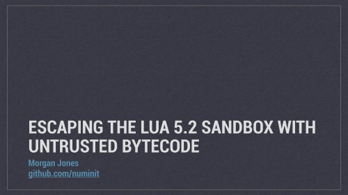 ESCAPING THE LUA 5.2 SANDBOX WITH UNTRUSTED BYTECODE