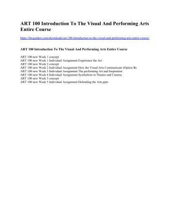 ART 100 Introduction To The Visual And Performing Arts Entire Course