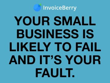 Your Small Business Is Likely to Fail & It's Your Fault