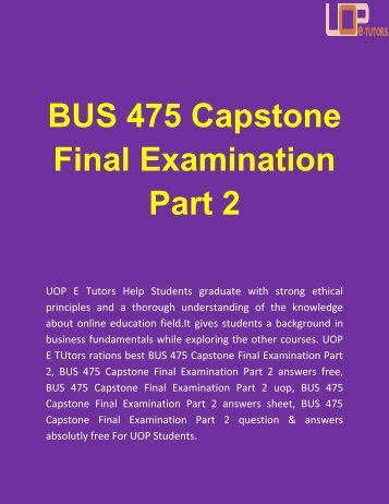 BUS 475 Capstone Final Exam Part 2 Answers on UOP E Tutors