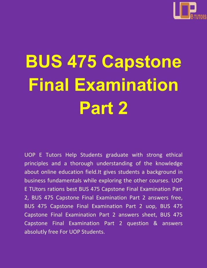 bus 475 integrated business topics final exam Bus475 integrated business topics – complete course- all assignments, final exams, and knowledge checks bus475 week-3 final exam 50 mcqs (score 80%).