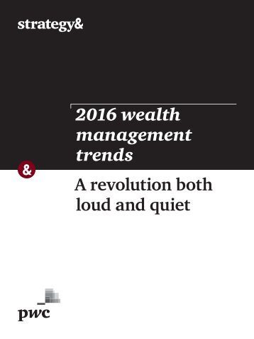 2016 wealth management trends A revolution both loud and quiet