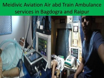 Now Medivic Aviation Air and Train Ambulance Services in Bagdogra and Raipur