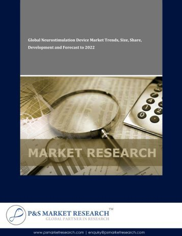 Neurostimulation Devices  Market Size, Share and Demand Forecast to 2022 by P&S Market Research