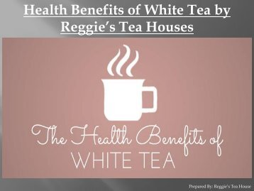 Health Benefits of White Tea by Reggie's Tea House