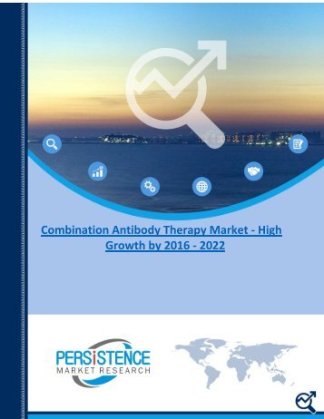 Combination Antibody Therapy Market - High Growth by 2016 - 2022