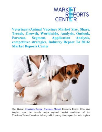 Veterinary/Animal Vaccines Market Size, Share, Analysis - Global Industry Growth and Forecast To 2016:Market Reports Center