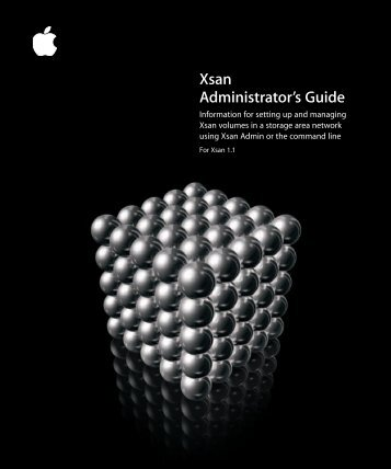 Apple Xsan 1.1 Administrator Guide (Manual) - Xsan 1.1 Administrator Guide (Manual)