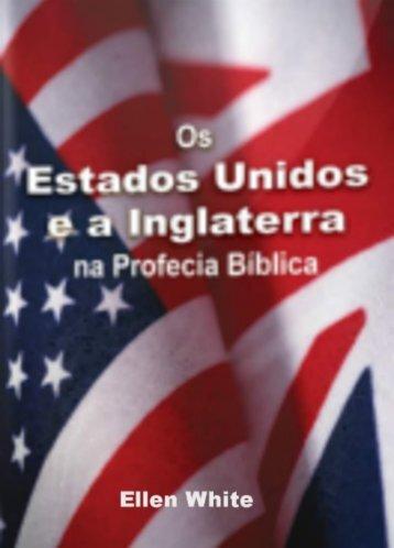 Os Estados Unidos e a Inglaterra na Profecia Biblica Ellen White [Novo Edicao]
