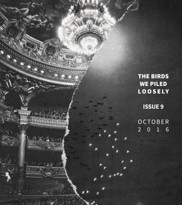 THE BIRDS WE PILED LOOSELY ISSUE 9 OCTOBER 2 0 1 6