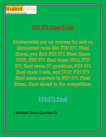 fin 571 final exam questions Fin 571 final exam multiple choice question 51 you are provided the  more about essay fin 601 final exam - multiple choice questions & answers costs and.