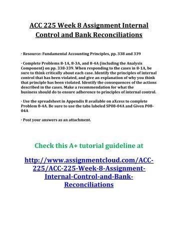 acc 225 week 8 assignment internal Problem 8-1a acc 225 week 8 due day 7 problem 8-1a for each of these five separate cases, identify the principle of internal control that is violated recommend what the business should do to ensure adherence to principles of internal control.