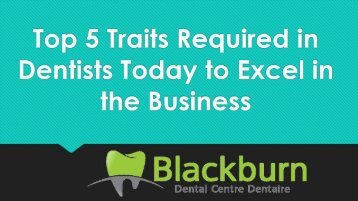 Top 5 Traits Required in Dentists Today to Excel in the Business