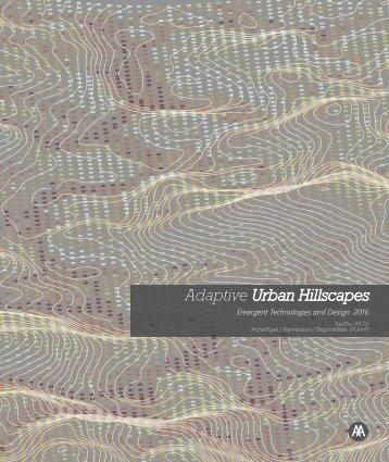 Adaptive Urban Hillscapes - AA EmTech 2016 dissertation
