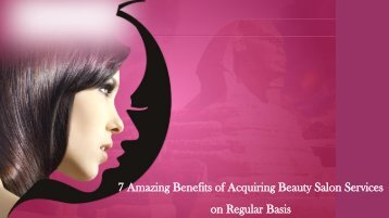 7 Amazing Benefits of Acquiring Beauty Salon Services on Regular Basis