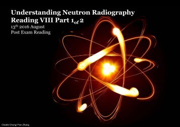 Understanding Neutron Radiography Post Exam Reading VIII-Part 1 of 2A