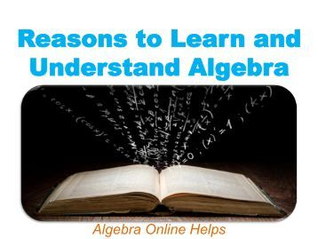 Reasons to Learn and Understand Algebra