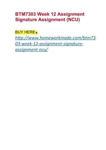 BTM7303 Week 12 Assignment Signature Assignment (NCU)