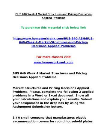 market structures and pricing decisions essay Get an answer to this question market structures and pricing decisions applied problems please complete the following two applied problems: problem 1: robert's new way vacuum cleaner company is a newly started small business that produces vacuum cleaners and belongs to a monopolistically competitive market.