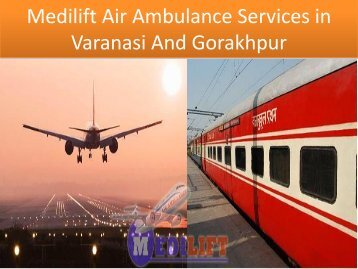 Medilift Air Ambulance Services in Varanasi And Gorakhpur