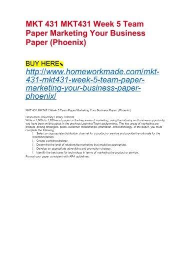 MKT 431 MKT431 Week 5 Team Paper Marketing Your Business Paper (Phoenix)