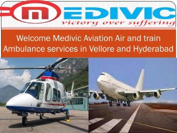 Welcome Medivic Aviation Air and Train Ambulance services In Vellore and Hyderabad
