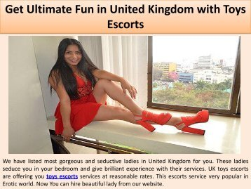 Get Ultimate Fun in United Kingdom with Toys Escorts