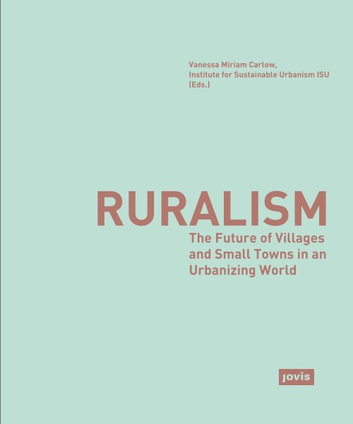 Ruralism – The Future of Villages and Small Towns in an Urbanizing World