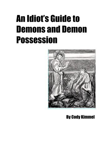 An Idiots Guide to Demons and Demon Possession